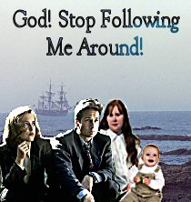 God! Stop Following Me Around!