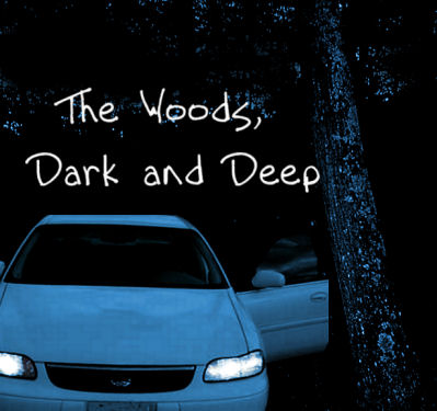 The Woods, Dark and Deep